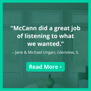 """""""McCann did a great job of listening to what we wanted."""" –Jane & Michael Ungari, Glenview, IL"""